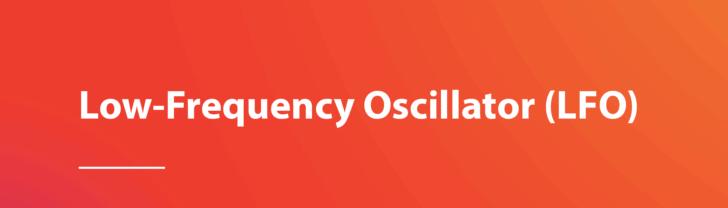 Low-frequency Oscillator (LFO)
